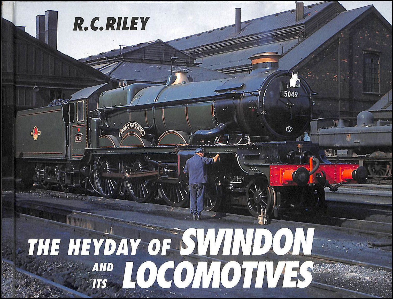 The Heyday of Swindon and Its Locomotives, Riley, R.C.