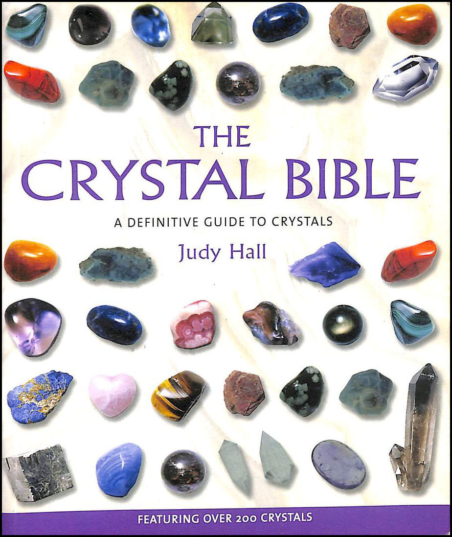 The Crystal Bible Volume 1: Godsfield Bibles: A Definitive Guide to Crystals, Hall, Judy