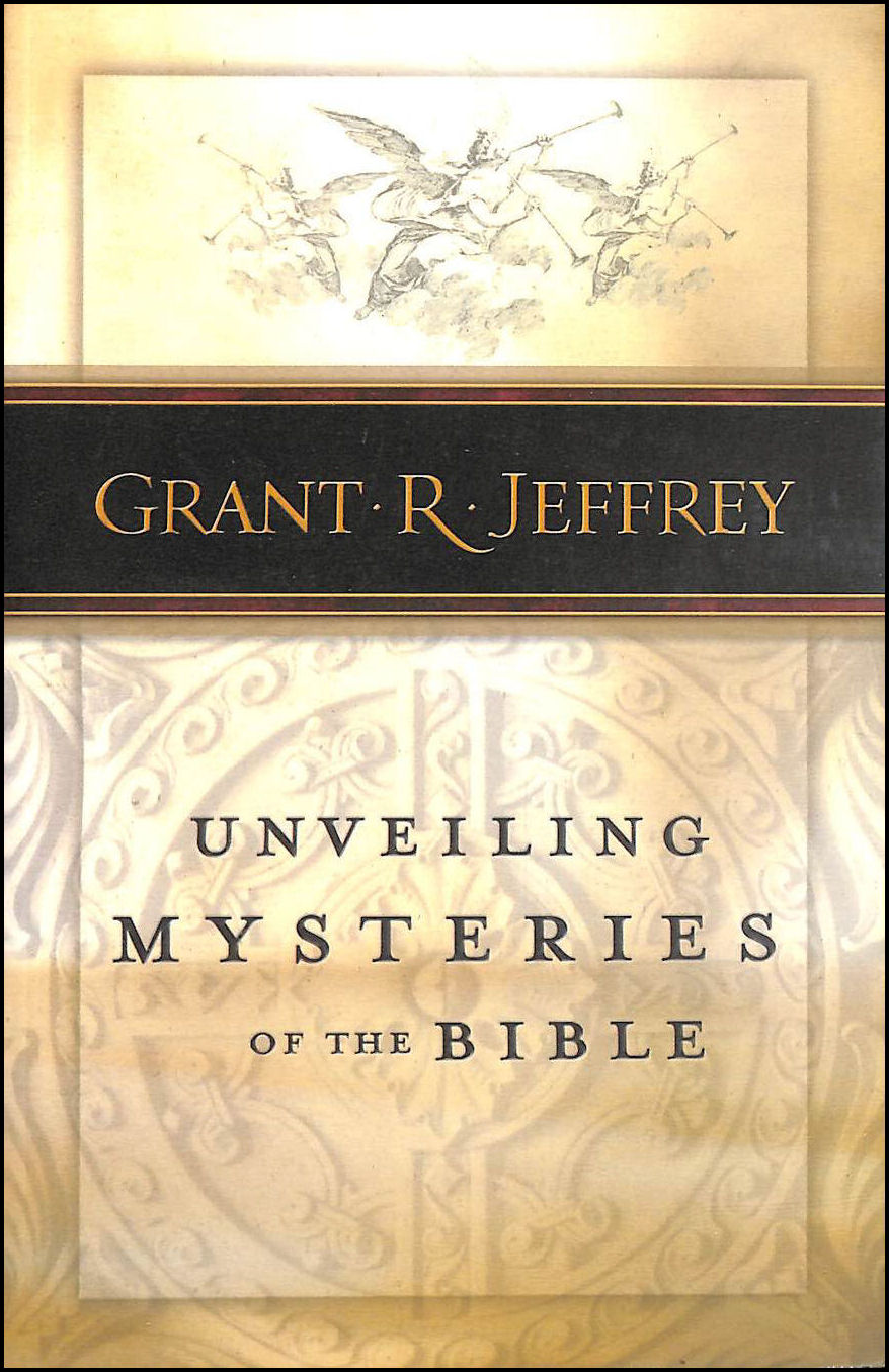 Unveiling Mysteries of the Bible, Grant R. Jeffrey