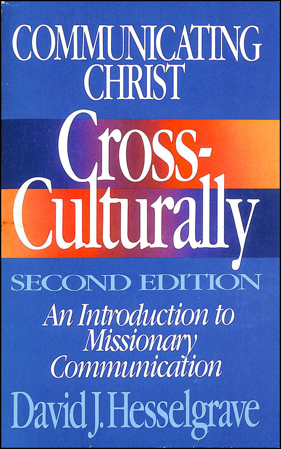 Communicating Christ Cross Culturally: An Introduction To Missionary Communication, Hesselgrave David