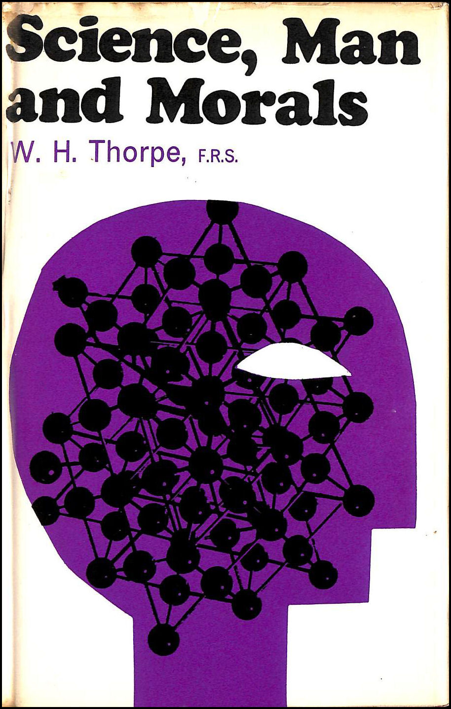 Science, Man And Morals: Based Upon The Fremantle Lectures Delivered In Balliol College, Oxford,Trinity Term 1963, Thorpe, William Homan