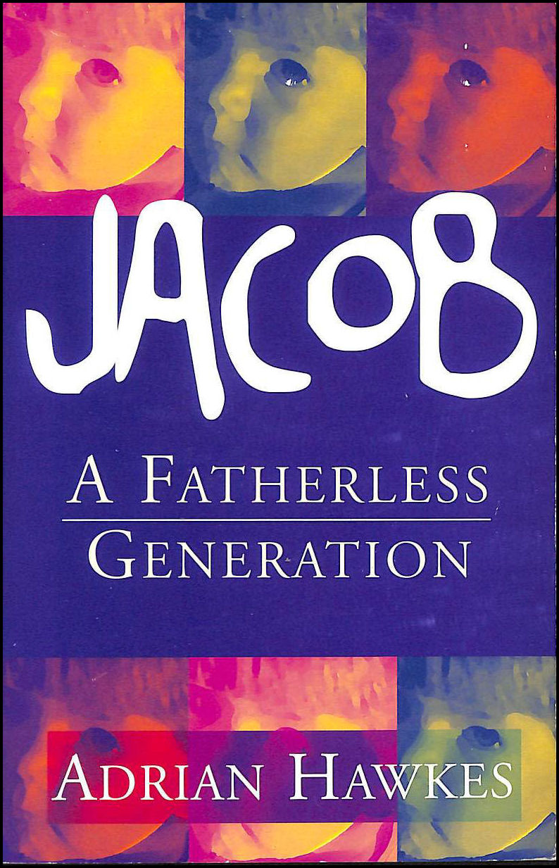 Jacob: A Fatherless Generation, Hawkes, Adrian; Bullpit, Chris [Contributor]