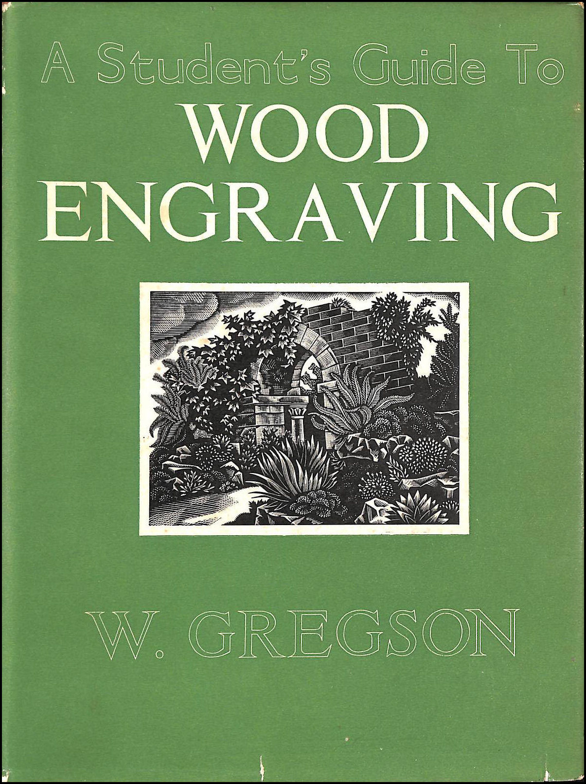 A student's guide to wood engraving (Books for the craftsman series), Gregson, Wilfred