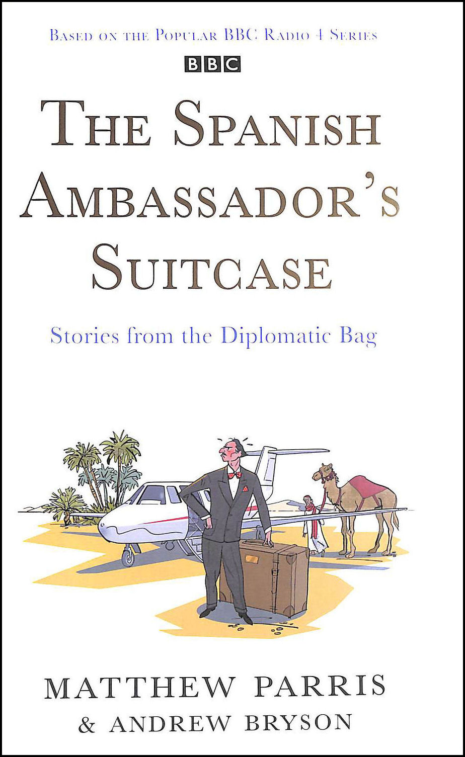 The Spanish Ambassador's Suitcase: Stories from the Diplomatic Bag, Matthew Parris; Andrew Bryson