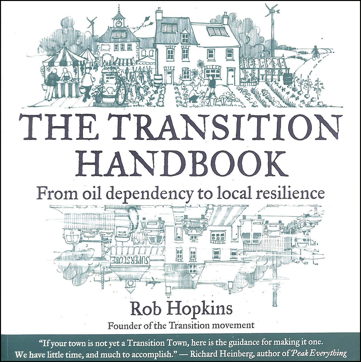 The Transition Handbook: From Oil Dependency to Local Resilience (Transition Guides), Rob Hopkins