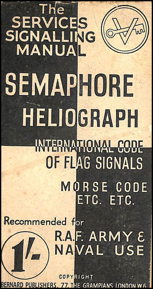 The Services Signalling Manual Semaphore Heliograph. International Code of Flag Signals, Morse Code Etc...., Anon
