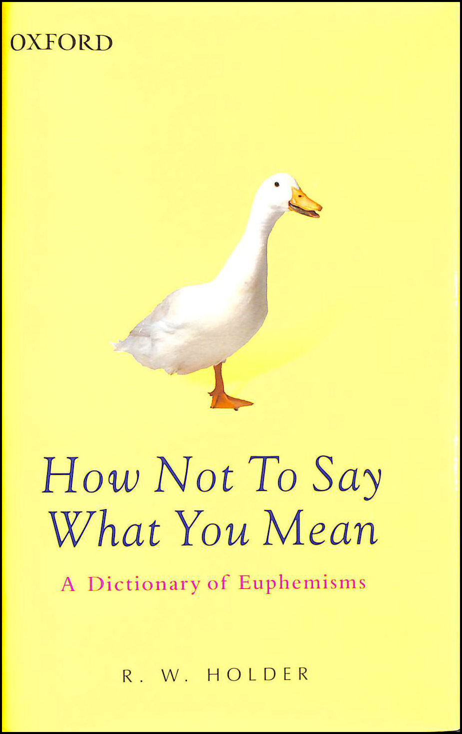 Image for How Not to Say What You Mean: A Dictionary of Euphemisms (Oxford Paperback Reference)