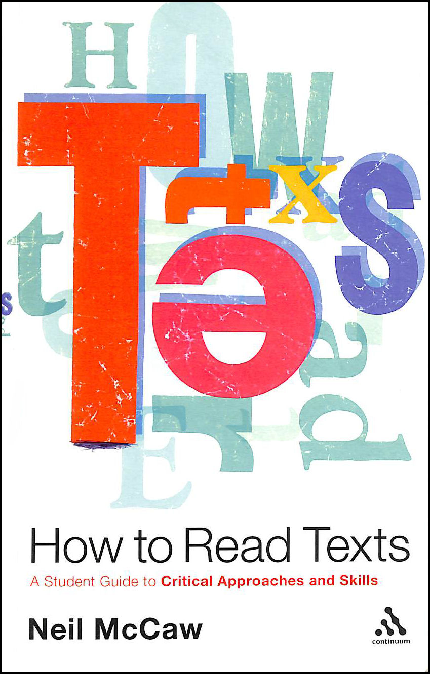 How to Read Texts: A Student Guide To Critical Approaches And Skills, Mccaw, Neil