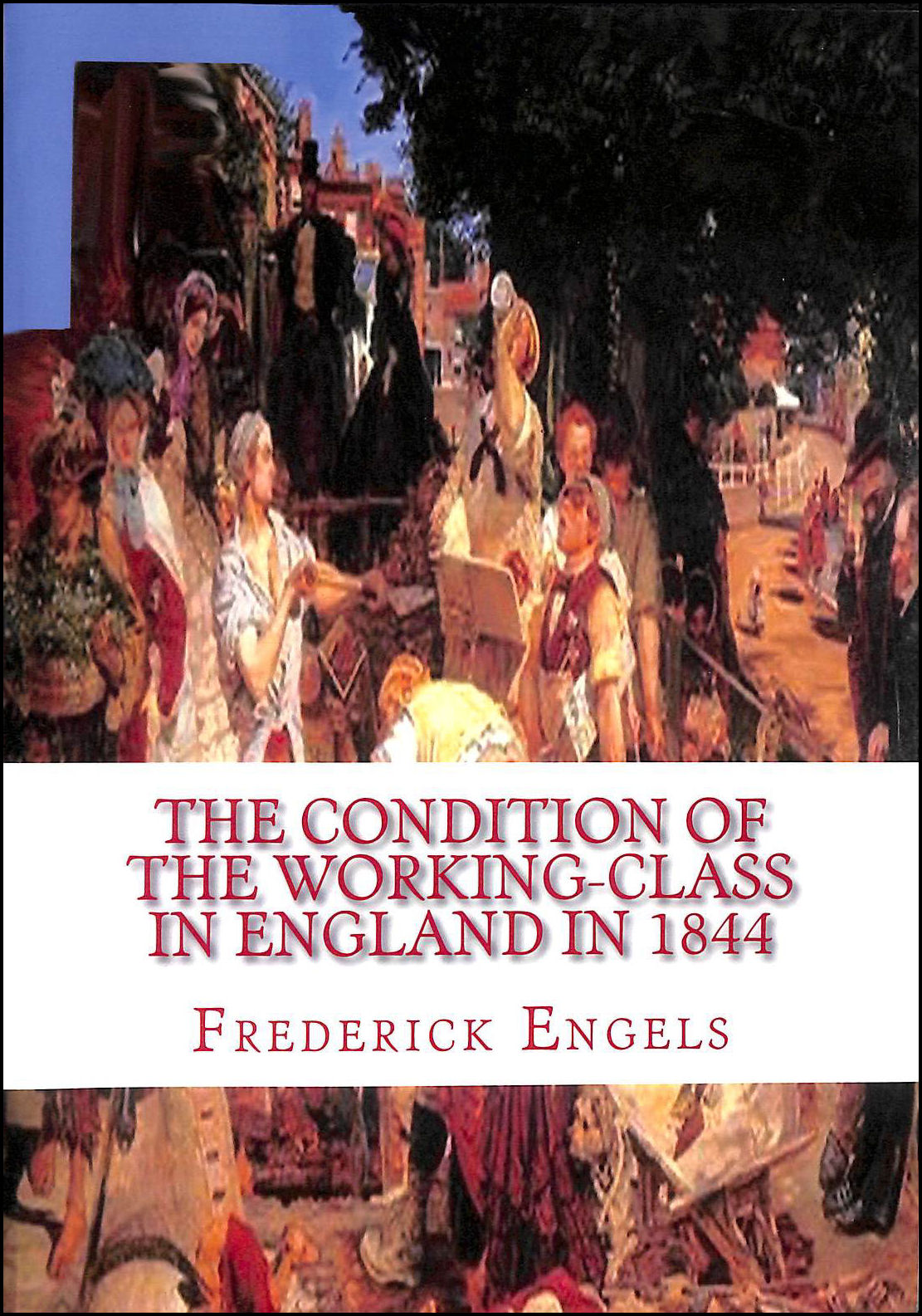 The Condition of the Working-Class in England in 1844, Engels, Frederick
