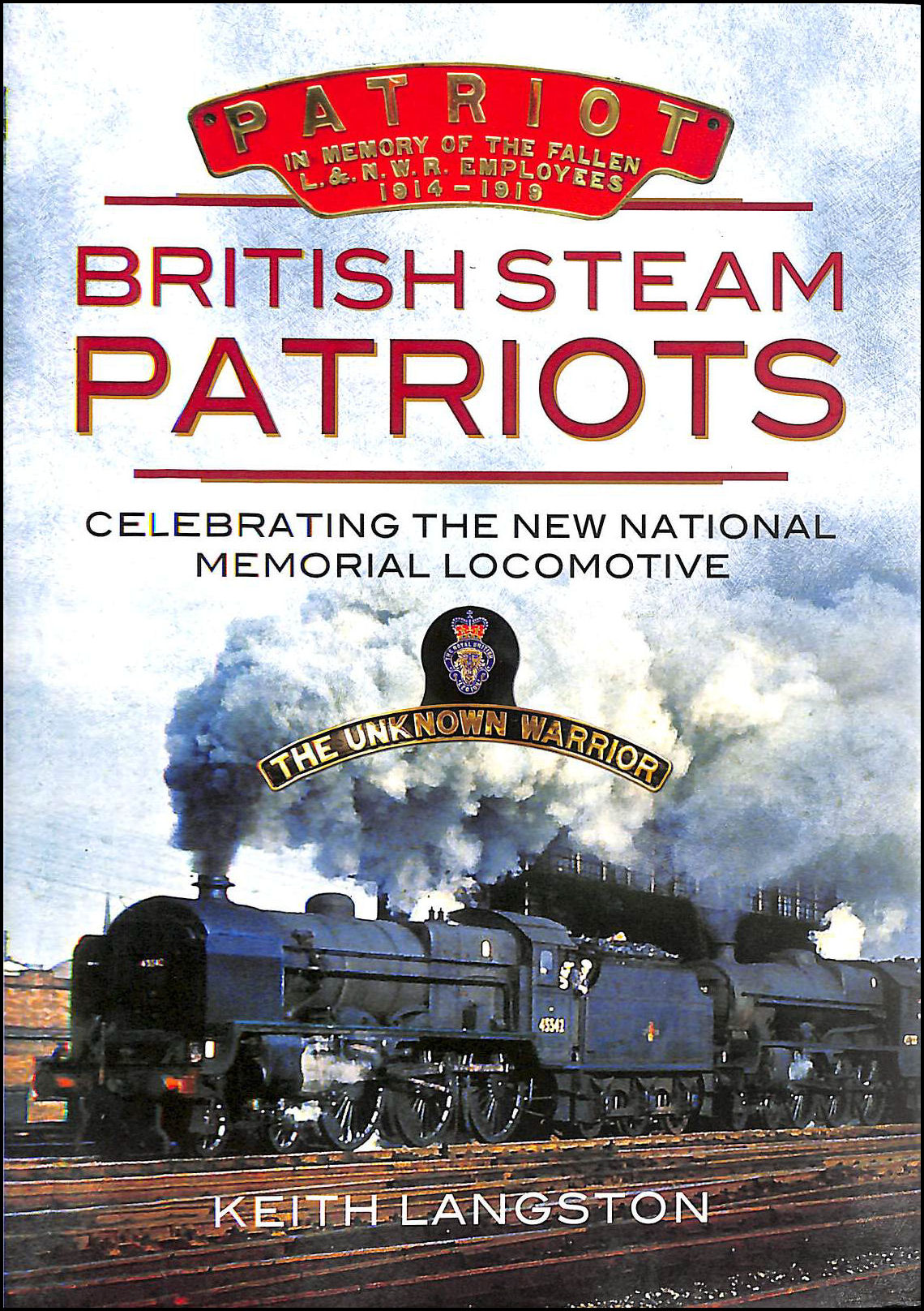 British Steam Patriots: Creating the New National Memorial Locomotive, Keith Langston