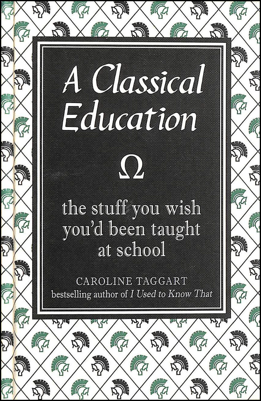 Image for A Classical Education: The Stuff You Wish You'd Been Taught At School