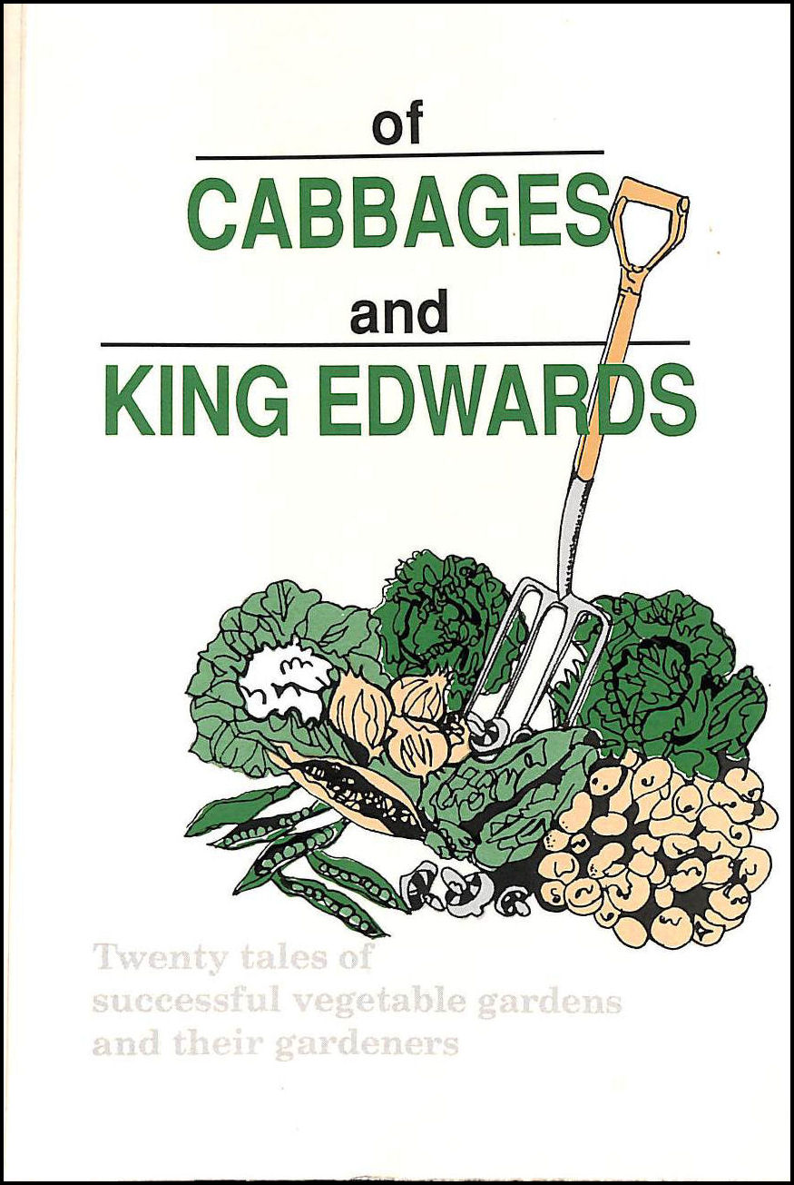 Of Cabbages and King Edwards: Twenty Tales of Successful Vegetable Gardens and Their Gardeners, McIntosh, Jane [Editor]