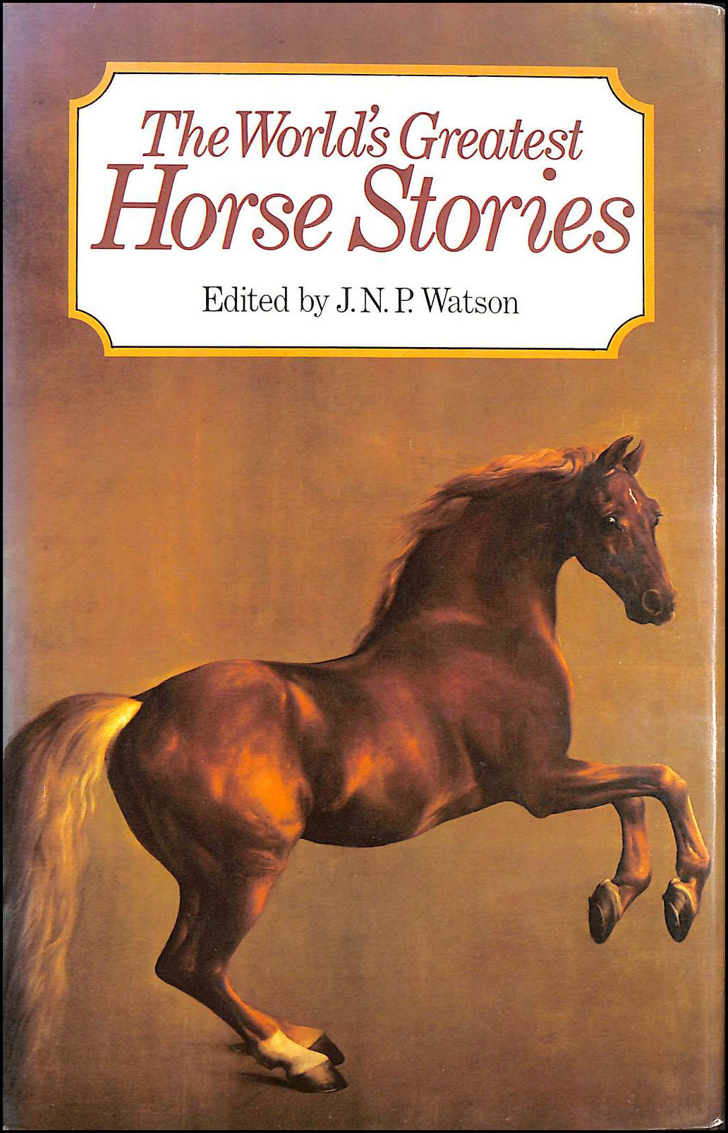 World's Greatest Horse Stories, Watson, J.N.P. [Editor]