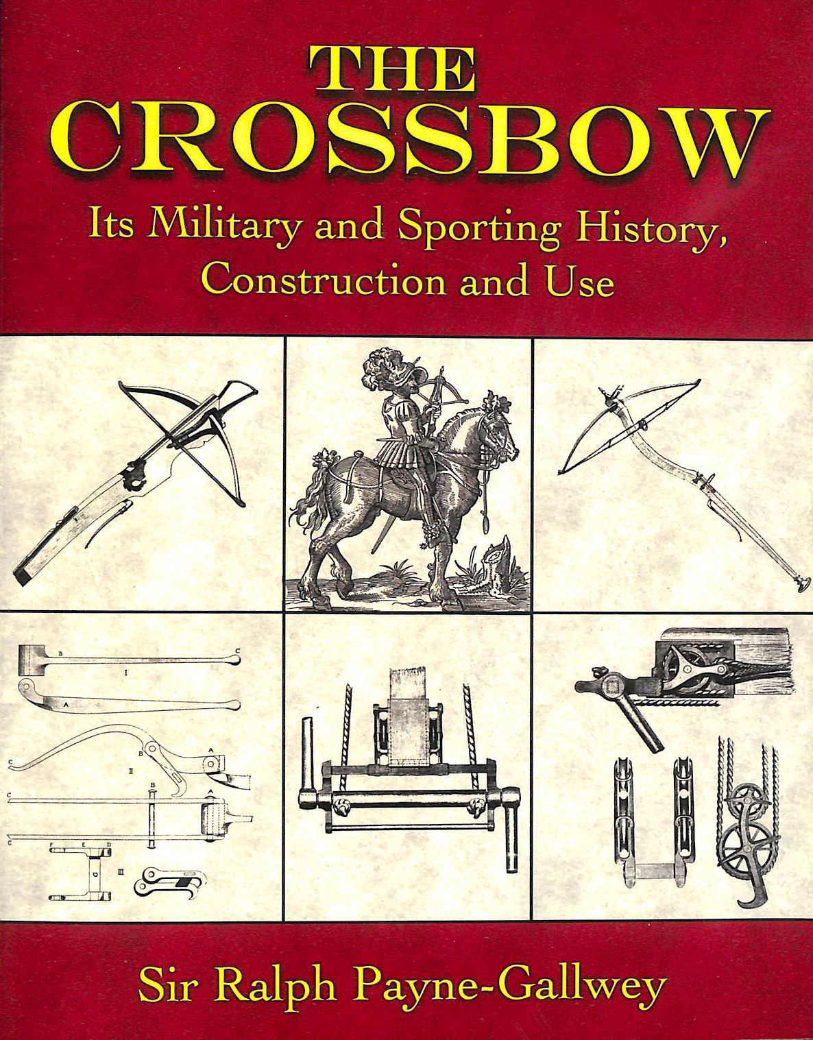 The Crossbow: Its Military and Sporting History, Construction and Use, Ralph Payne-Gallwey