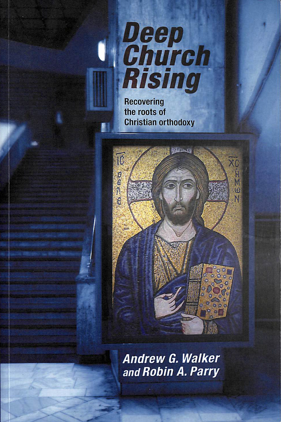 Deep Church Rising: Rediscovering the Roots of Christian Orthodoxy, Walker, Andrew  G.