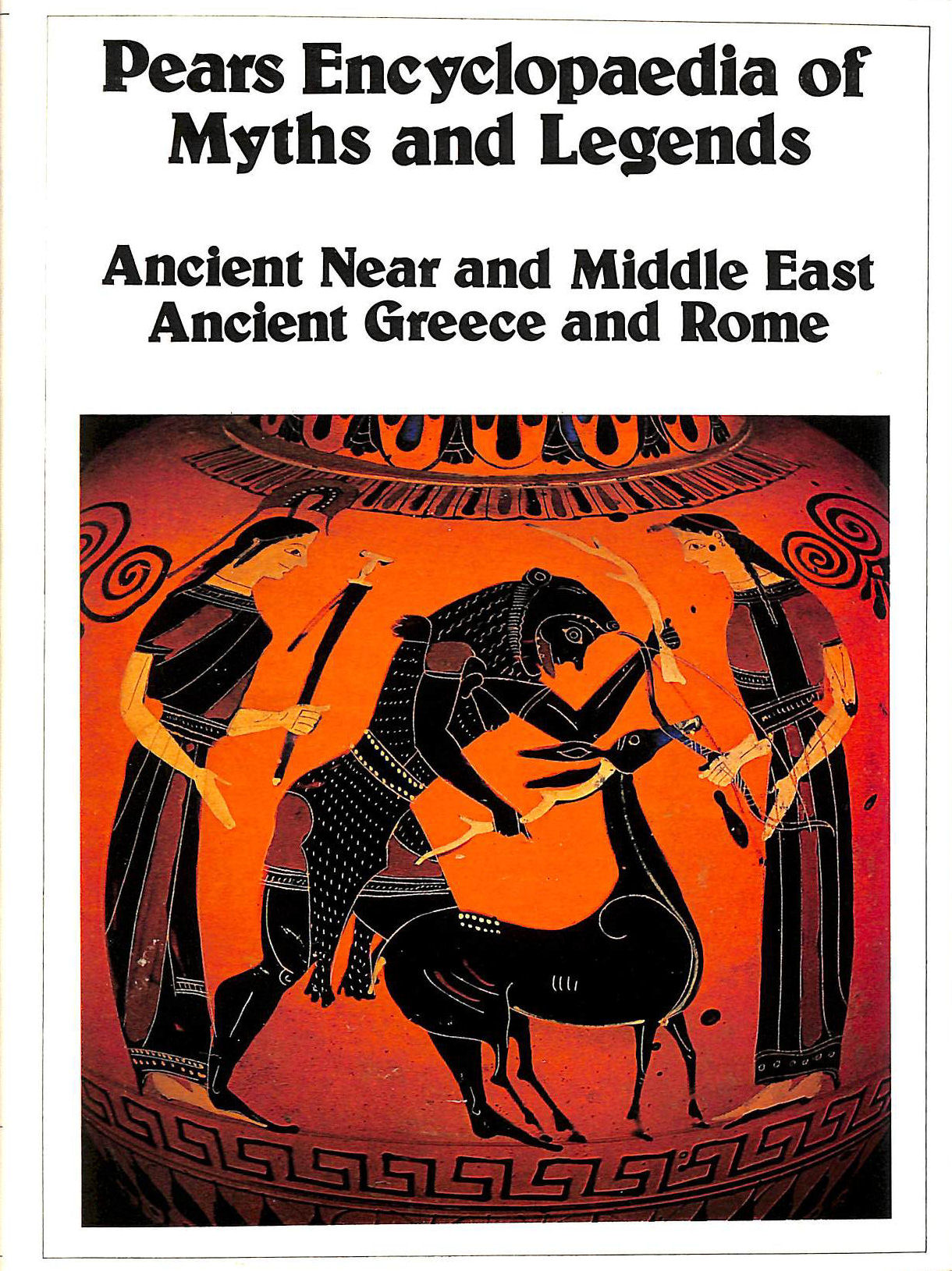Image for Pears Encyclopaedia Of Myths And Legends : Ancient Near And middle East - Ancient Greece And Rome
