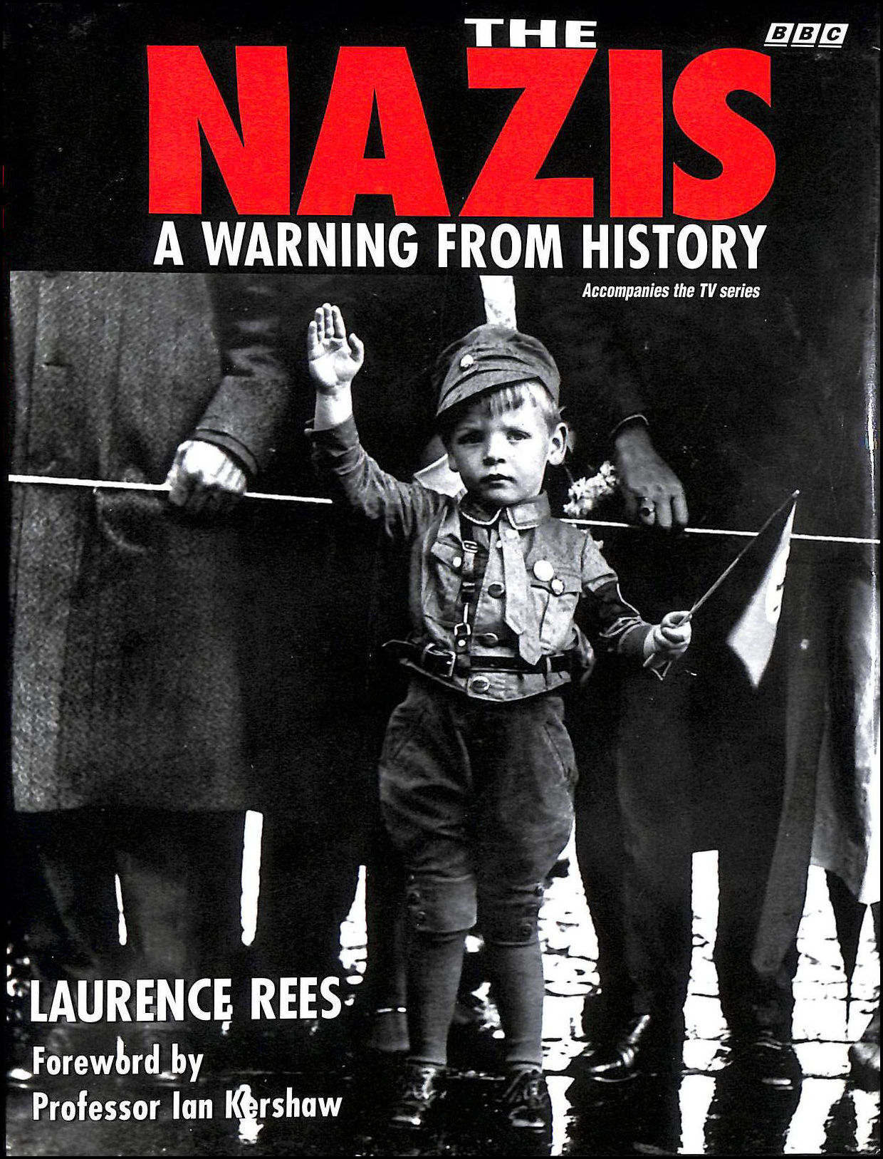 The Nazis: A Warning from History, Rees, Laurence