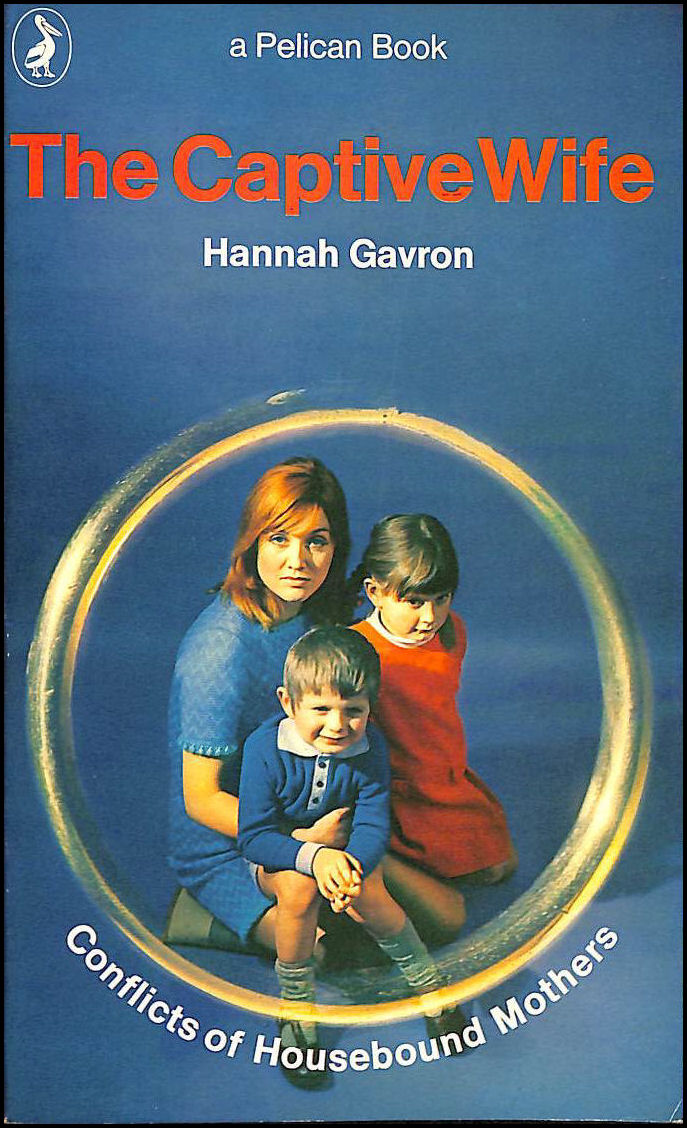 The Captive Wife: Conflict of Housebound Mothers (Pelican), Gavron, Hannah