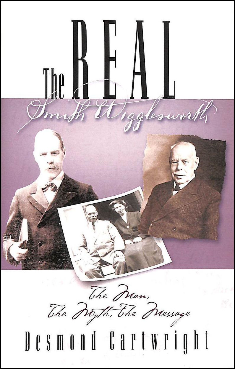 The Real Smith Wigglesworth: The Truth Behind the Legend, Cartwright, Desmond