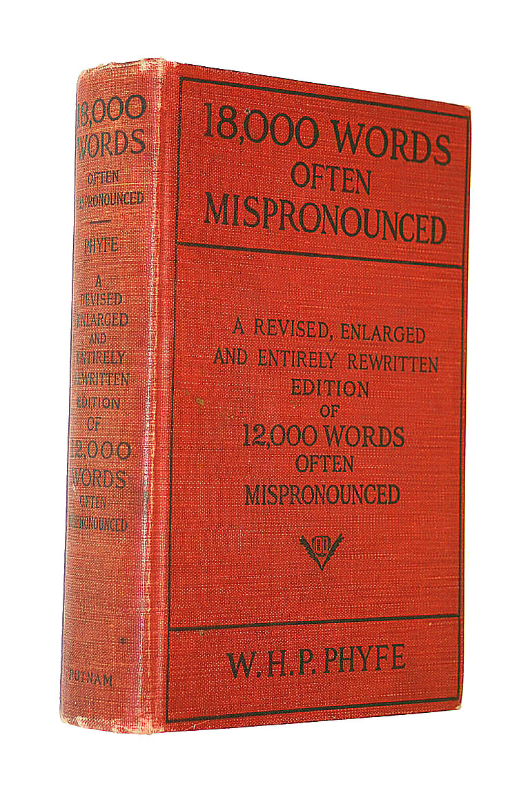 18,000 words often mispronounced;: A complete hand-book of difficulties in English pronunciation, including an unusually large number of proper names, words and phrases from foreign languages, Phyfe, William Henry Pinkney