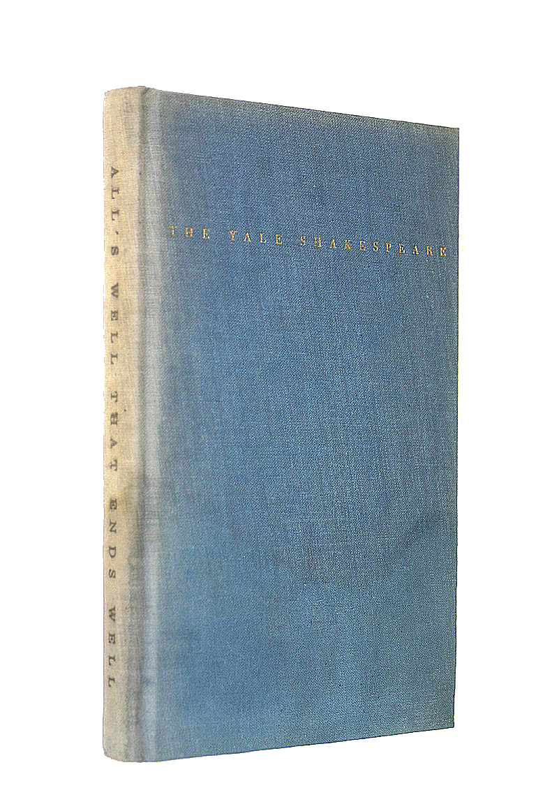 All'S Well That Ends Well - The Yale Shakespeare (The Yale Shakespeare), William Shakespeare; Arthur E. Case [Editor]
