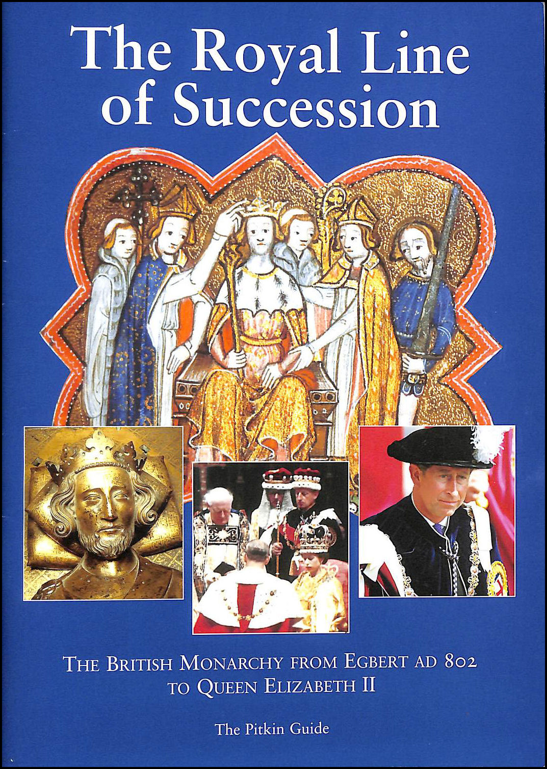 Image for The Royal Line Of Succession: The British Monarchy From Egbert Ad 802 To Queen Elizabeth Ii