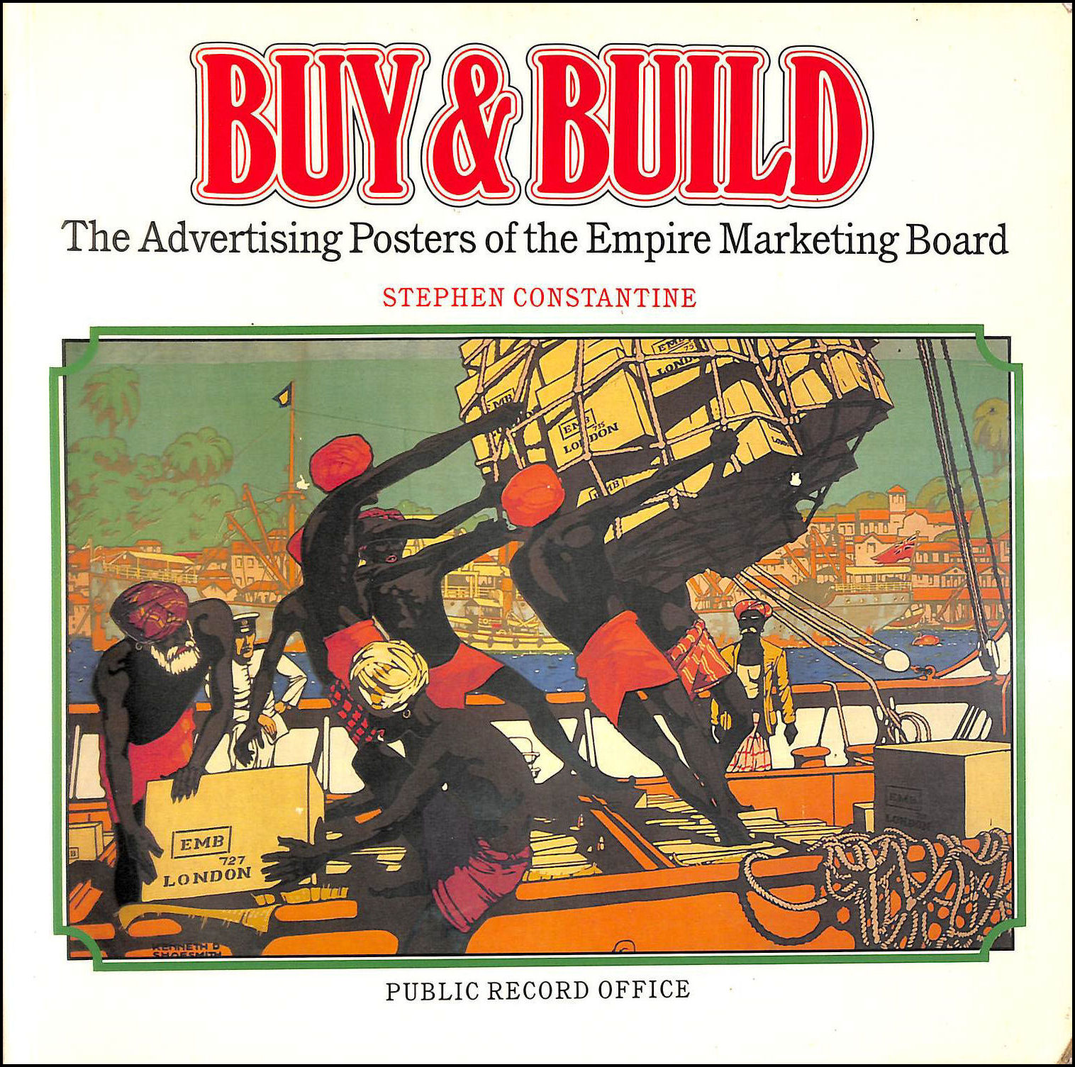 Buy and Build:  The Advertising Posters of the Empire Marketing Board, Stephen Constantine