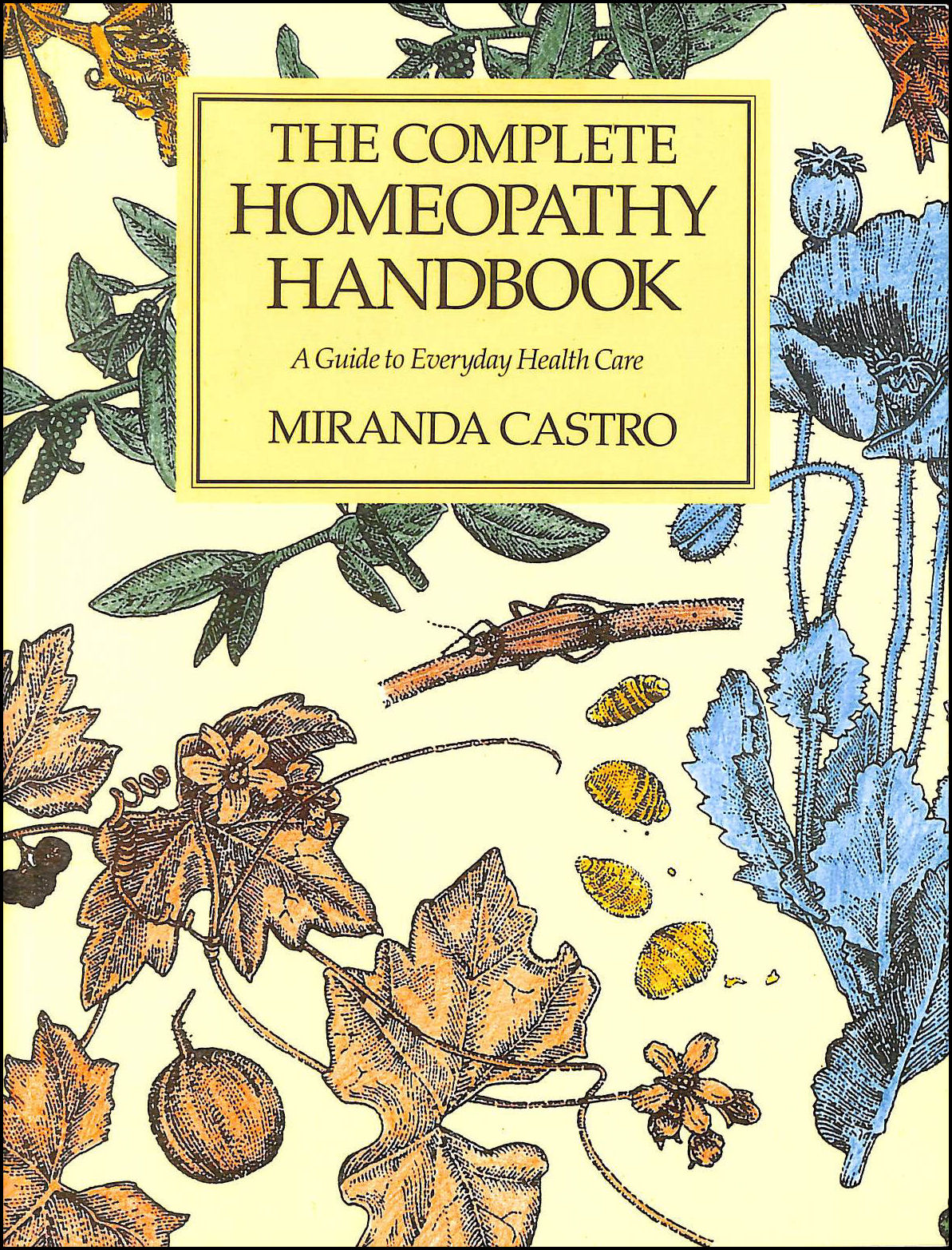 The Complete Homeopathy Handbook: A Guide to Everyday Health Care, Castro, Miranda
