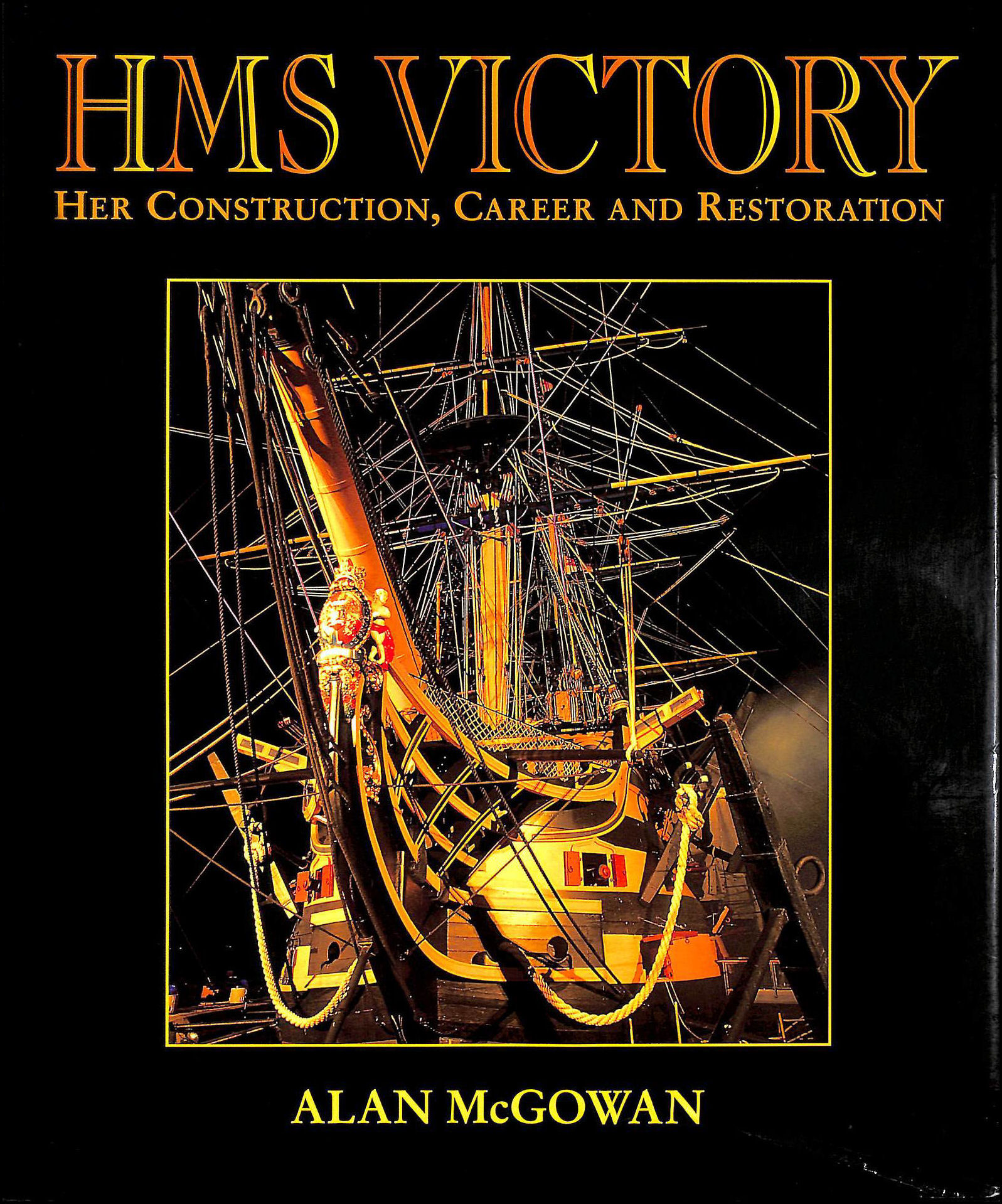 """HMS """"Victory"""": Her Construction, Career and Restoration, McGowan, Alan"""
