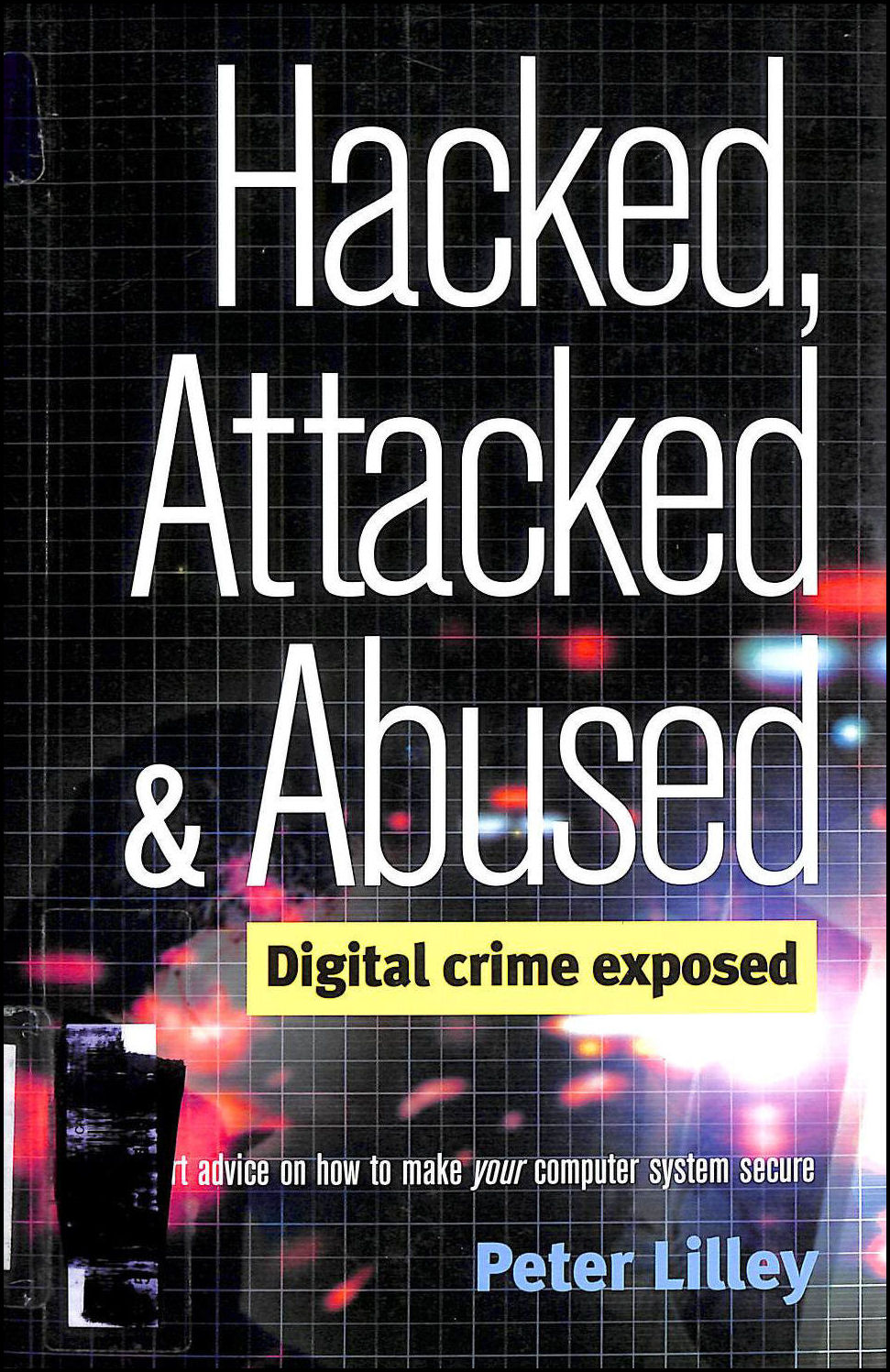 Hacked Attacked and Abused: Digital Crime Exposed, Lilley, Peter