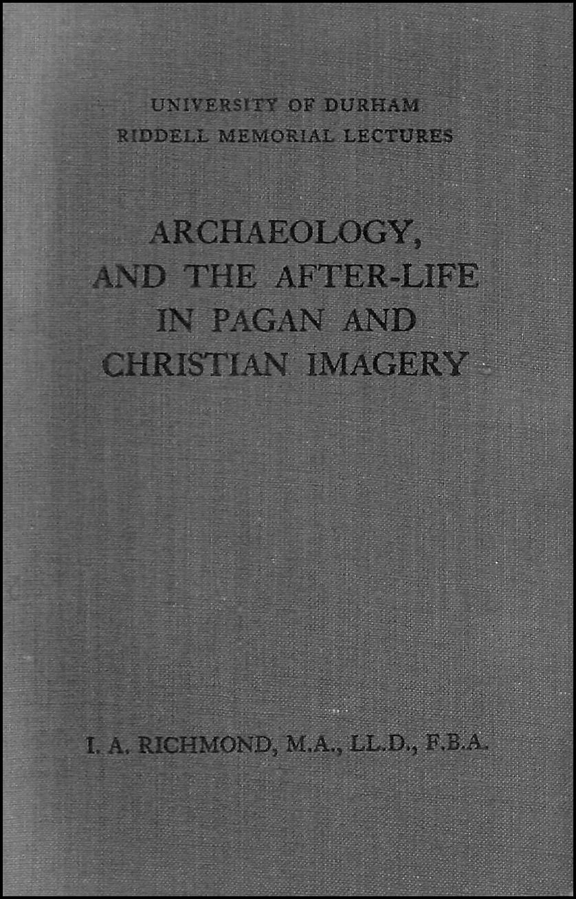 Archaeology,and the After-Life in Pagan and Christian Imagery, Richmond, I. A.