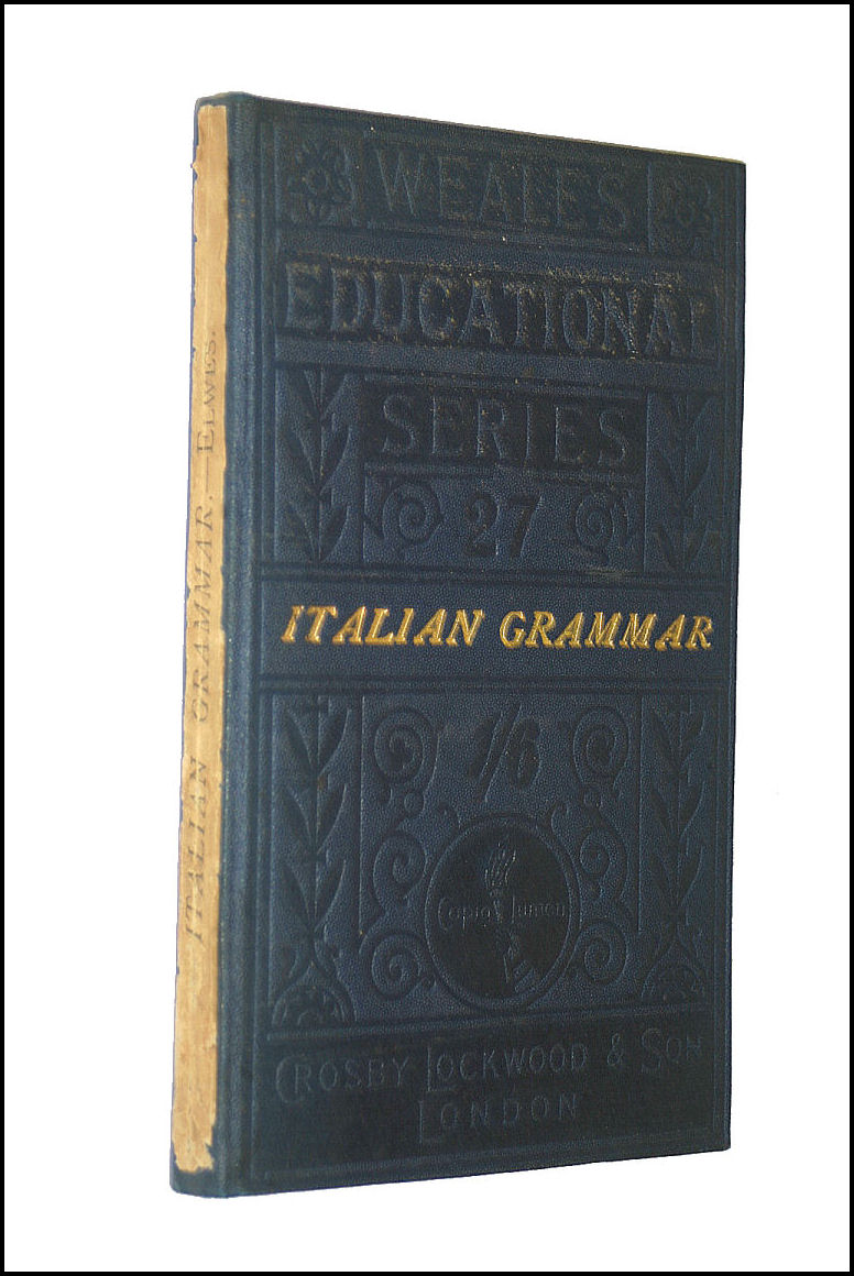 A Grammar of the Italian Language (Weales rudimentary scientific and educational series), Elwes, Alfred