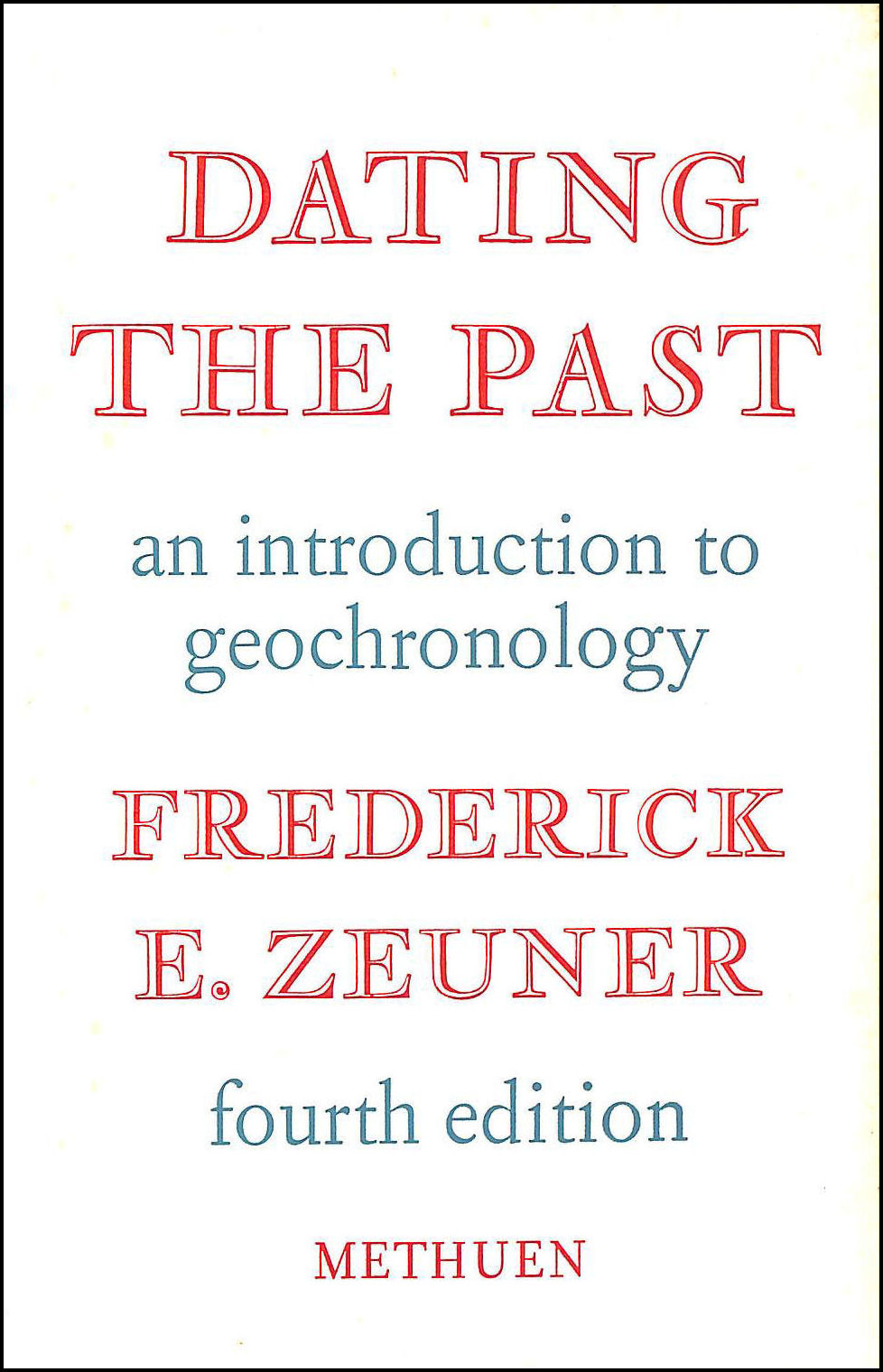 Image for Dating The Past. An Introduction to Geochronology.