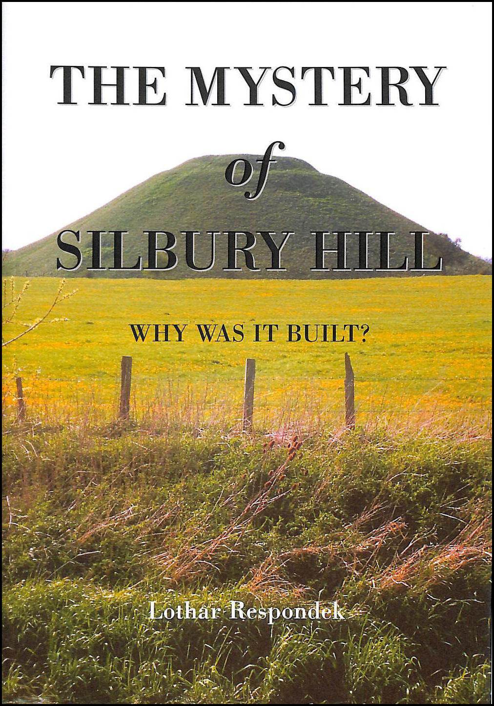 The Mystery of Silbury Hill: Why Was it Built?, Respondek, Lothar