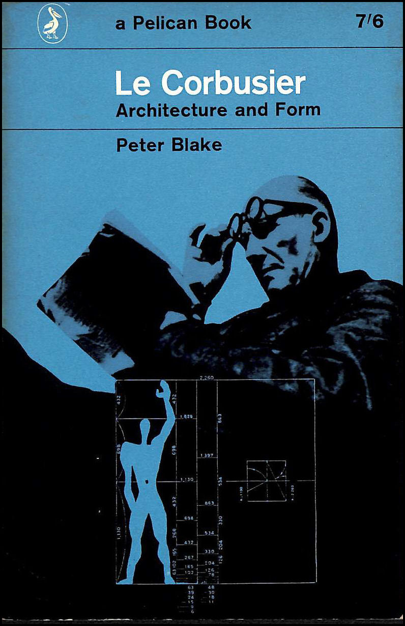 Le Corbusier, architecture and form (Pelican book), Blake, Peter