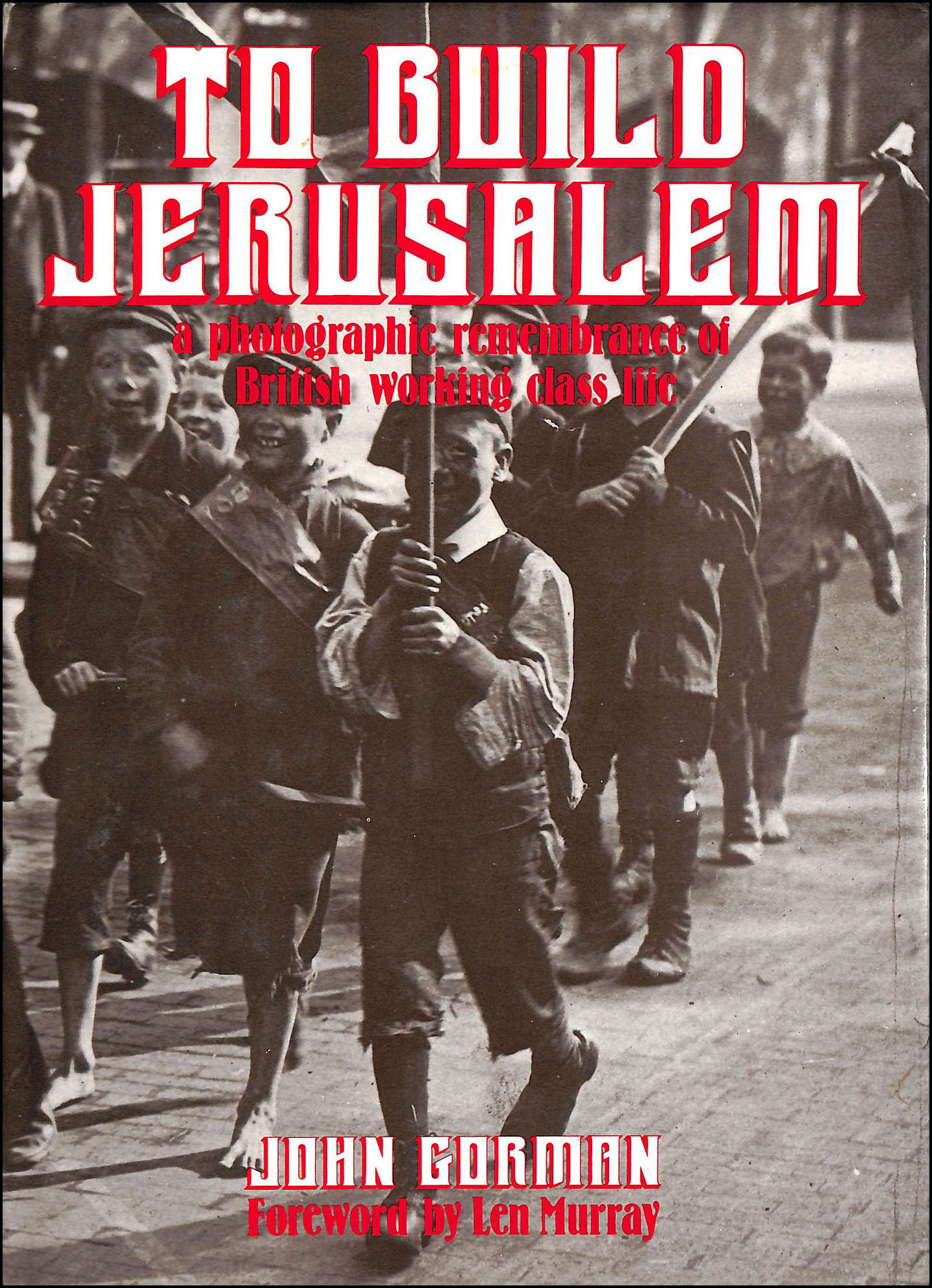Image for To Build Jerusalem: Photographic Remembrance of British Working Class Life, 1875-1950