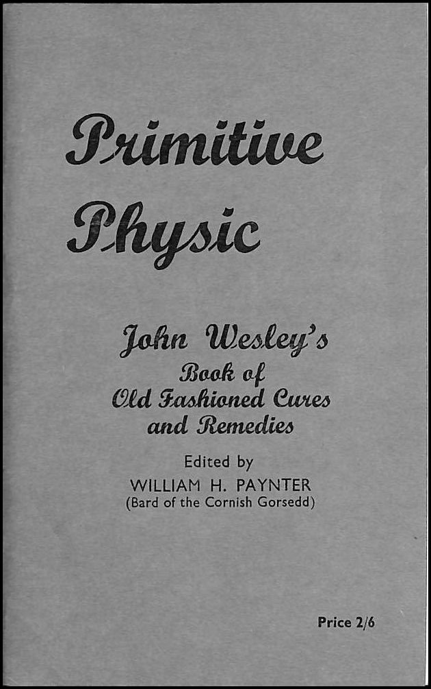 Primitive Physic: A Book of Old Fashioned Cures and Remedies, John Wesley; William H Paynter [Editor]