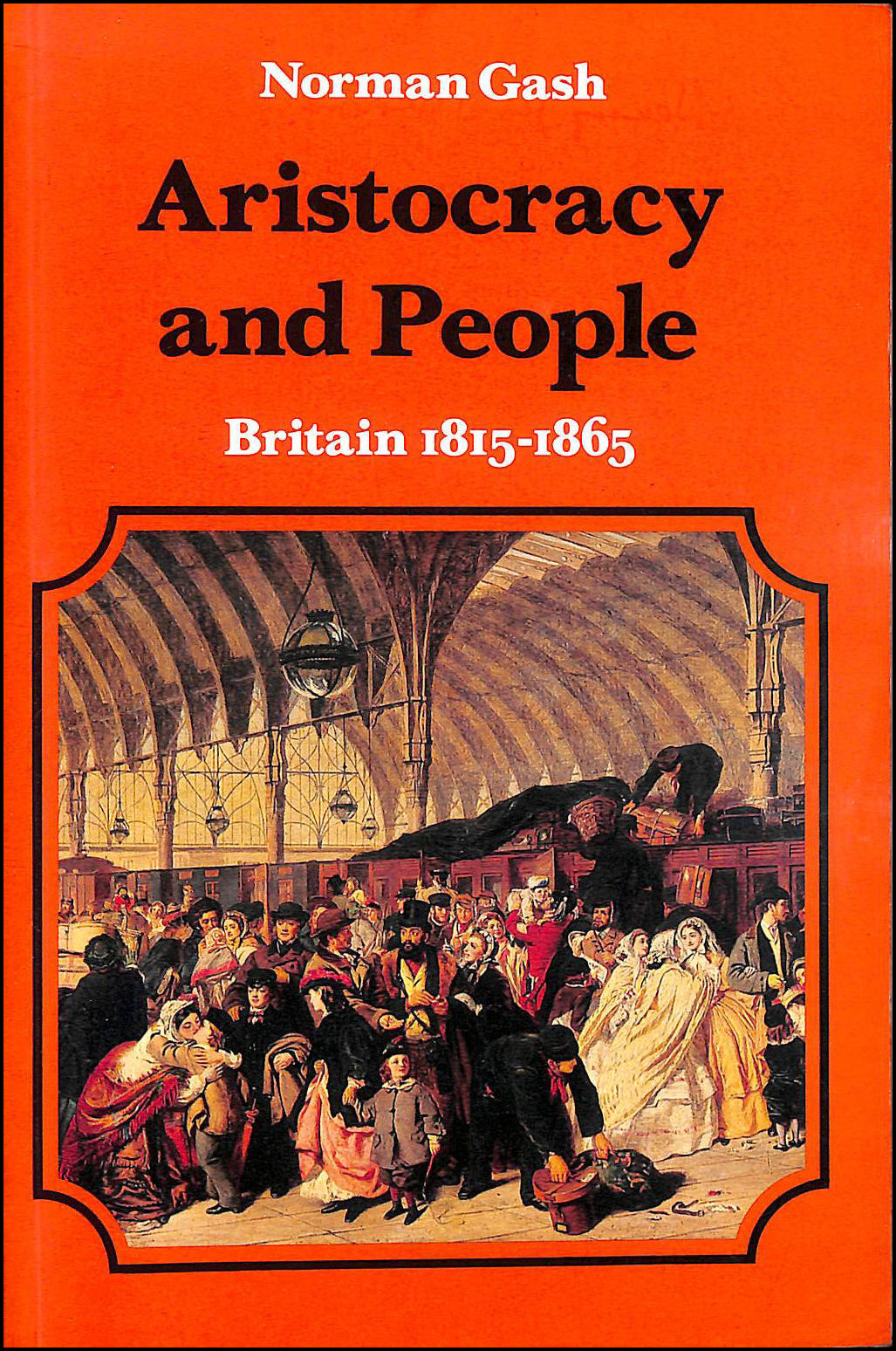 GASH, NORMAN - NHE 08 ARISTOCRACY and PEOPLE P: Britain, 1815-65 (The New History of England series)