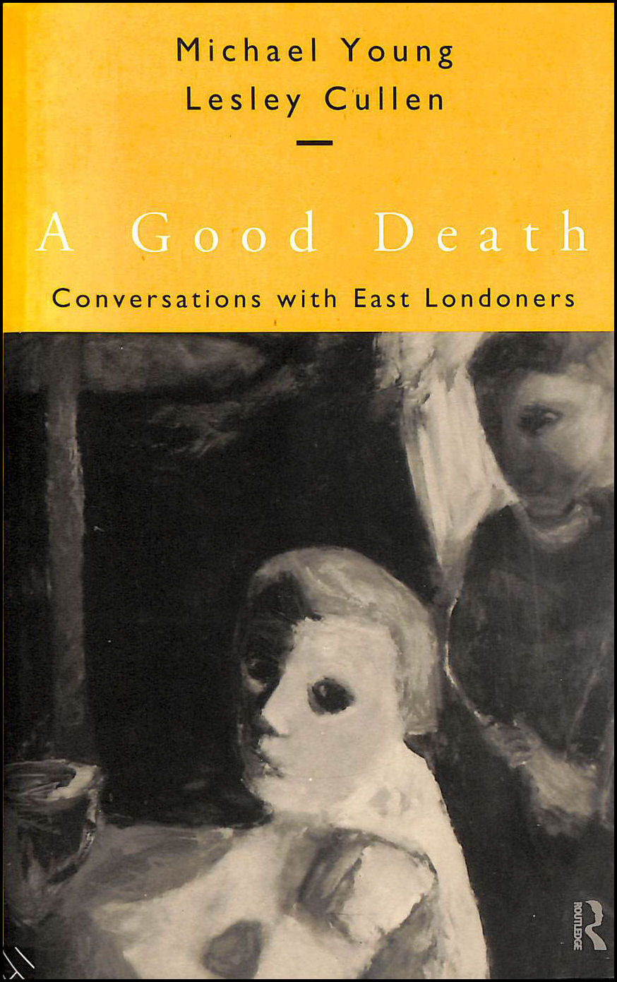 A Good Death: Conversations with East Londoners, Young, Michael; Cullen, Lesley