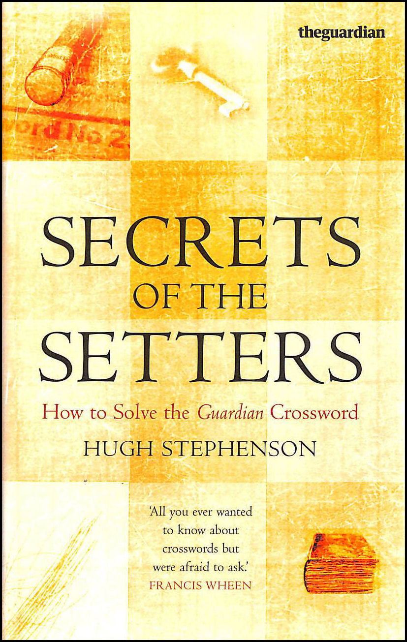 "Secrets of the Setters: How to Solve the ""Guardian"" Crossword, Stephenson, Hugh"