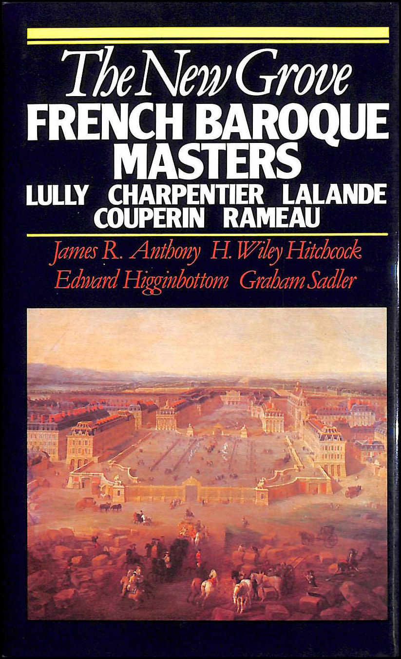 The New Grove French Baroque Masters: Lully, Charpentier, Lalande, Couperin, Rameau (The New Grove Composer Biography), Anthony, James R.; Sadie, Stanley [Editor]