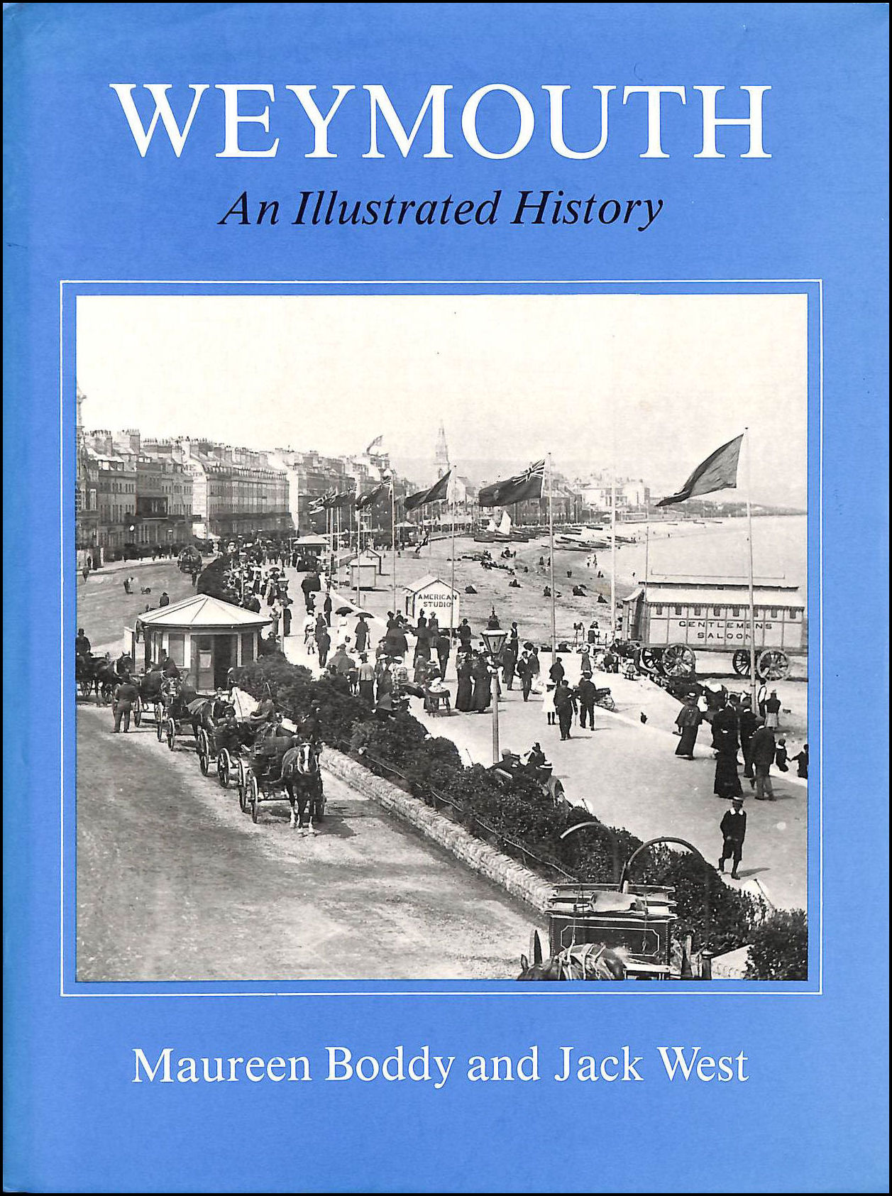 Weymouth: An Illustrated History, Boddy, Maureen; West, Jack