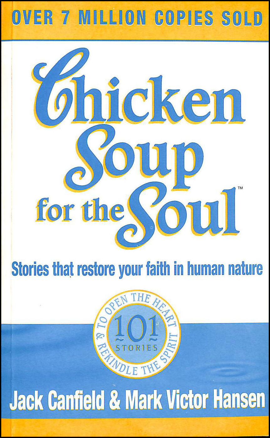 Chicken Soup For The Soul: 101 Stories to Open the Heart and Rekindle the Spirit, Canfield, Jack; Hansen, Mark Victor