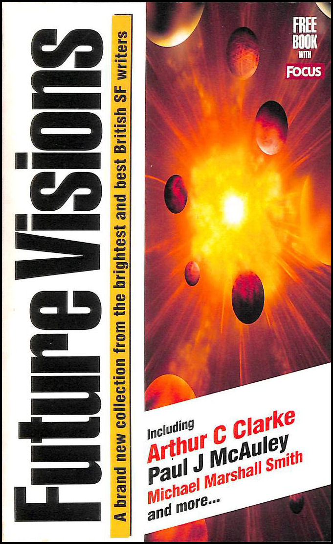 Future Visions.Tales From Beyond 2000. A Brand New Collection From the Brightest and Best British SF Writers, Various