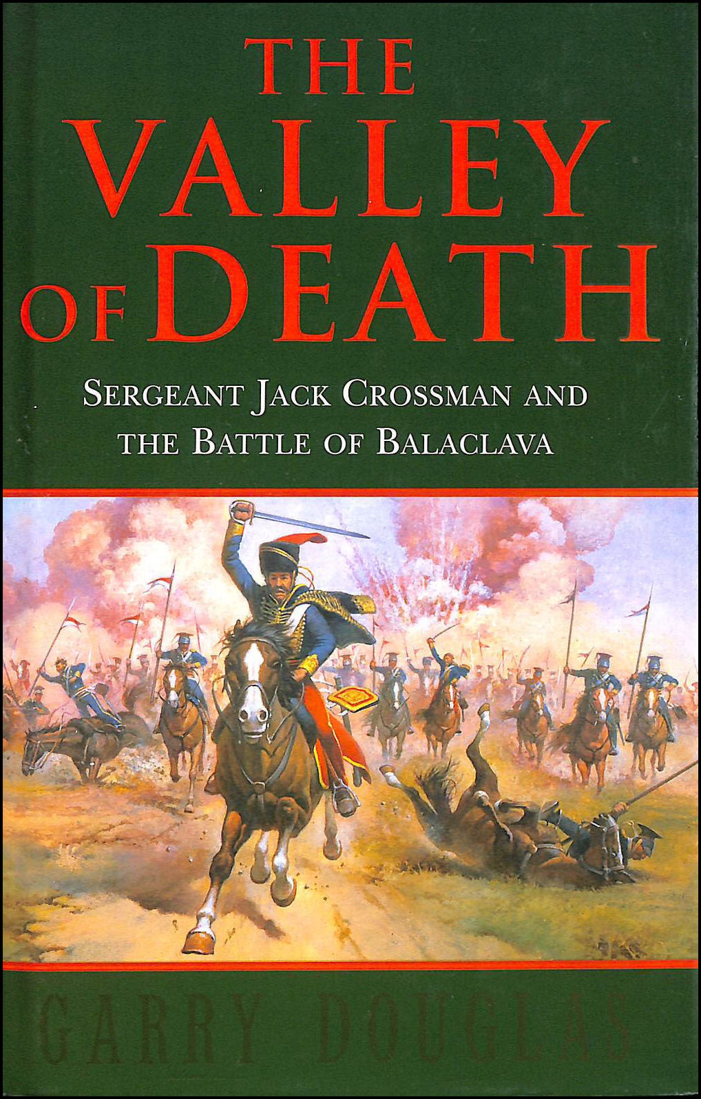 Image for The Valley of Death: Sergeant Jack Crossman and the Battle of Balaclava