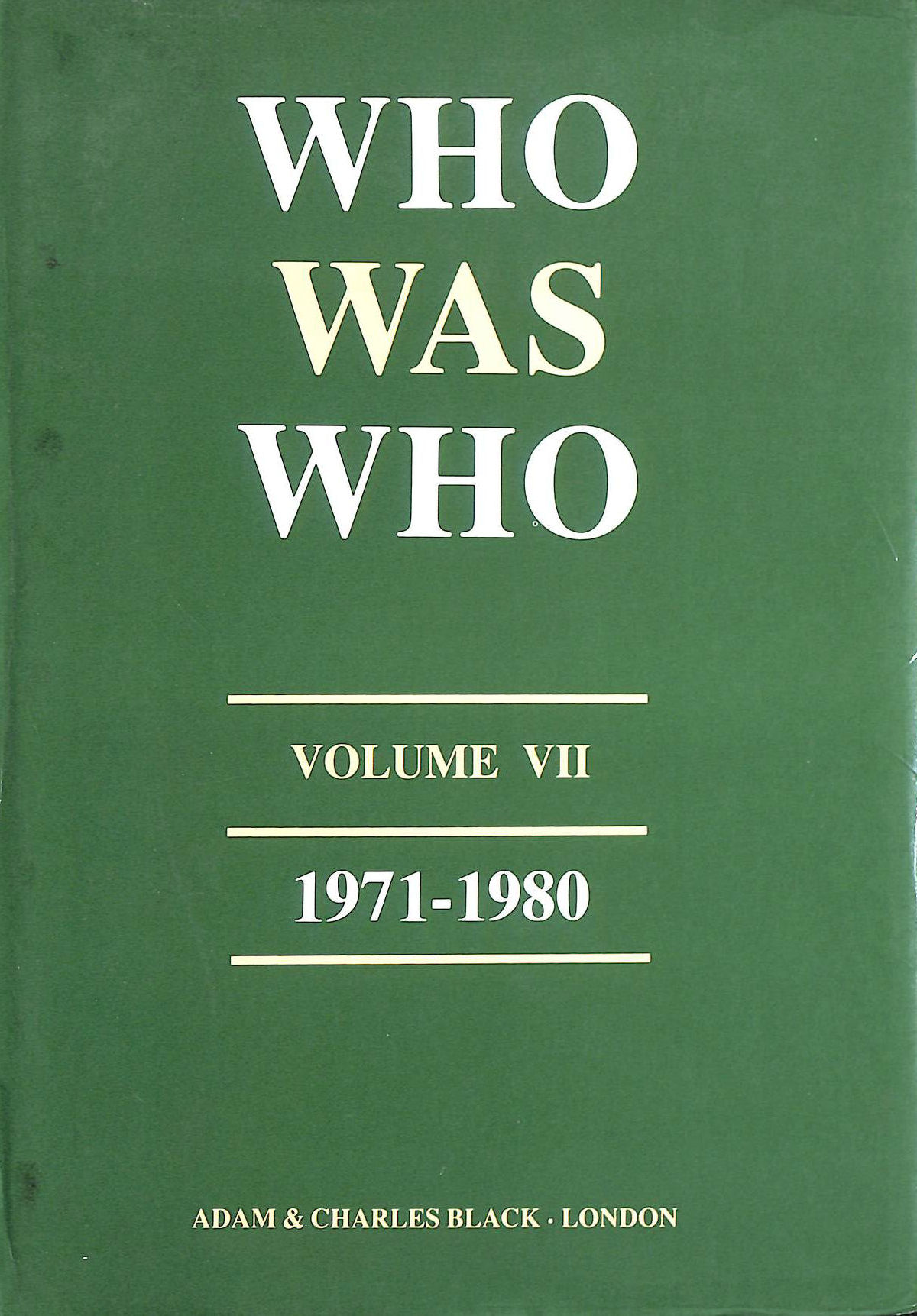 Image for Who Was Who, Vol. 7: A Companion to Who's Who containing the Biographies of Those Who Died During the Decade 1971-1980: 1971-80 v. 7