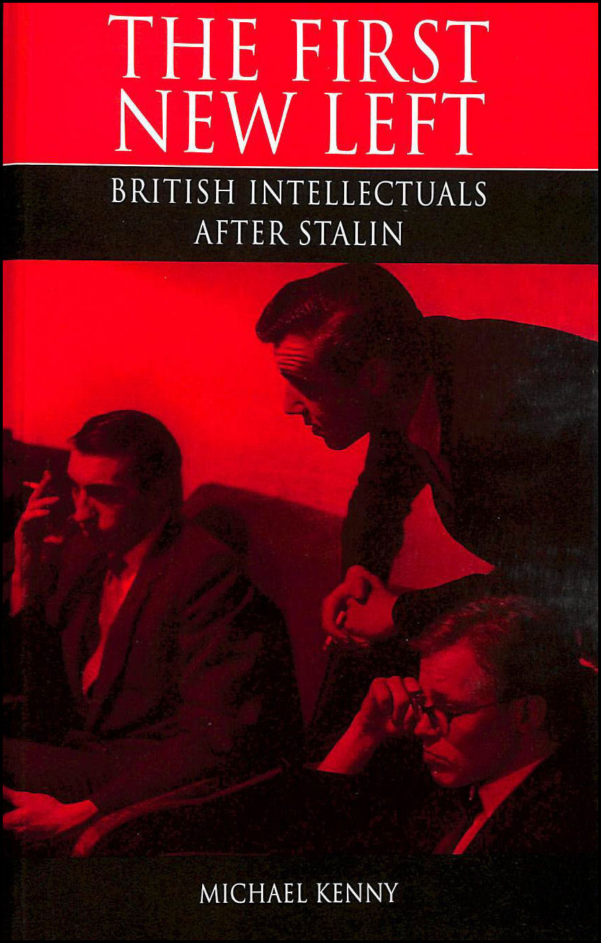 First New Left: British Intellectuals After Stalin, Kenny, Michael