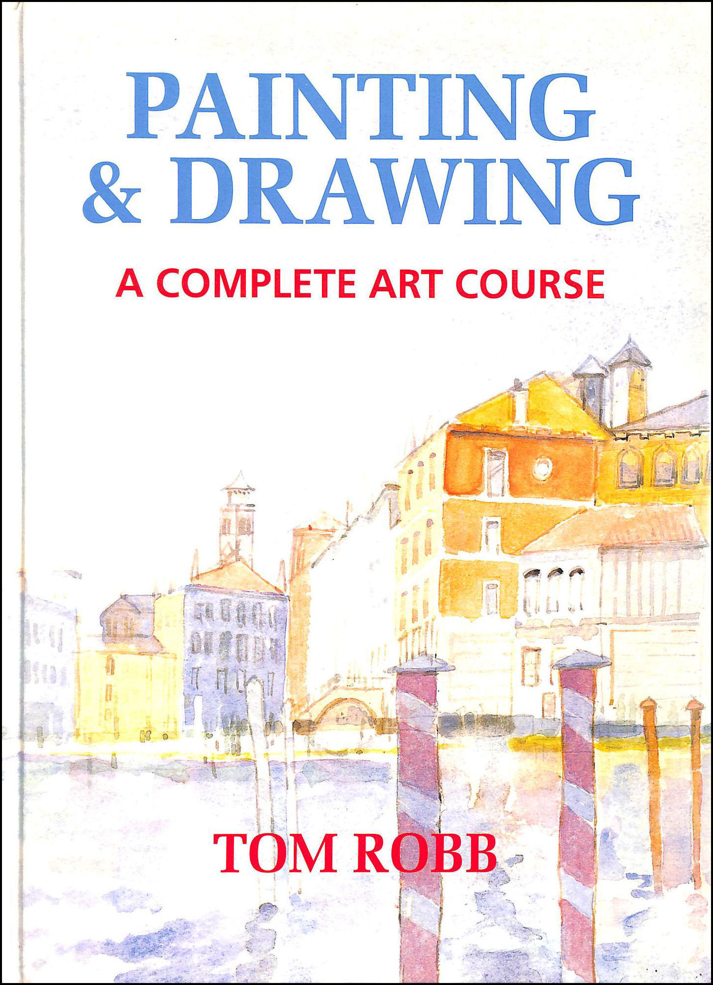 Image for Painting and Drawing: A Complete Art Course