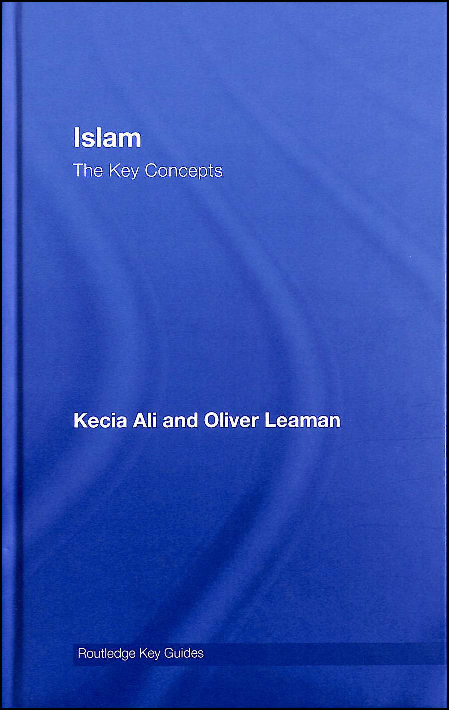 Islam: The Key Concepts (Routledge Key Guides), Ali, Kecia; Leaman, Oliver
