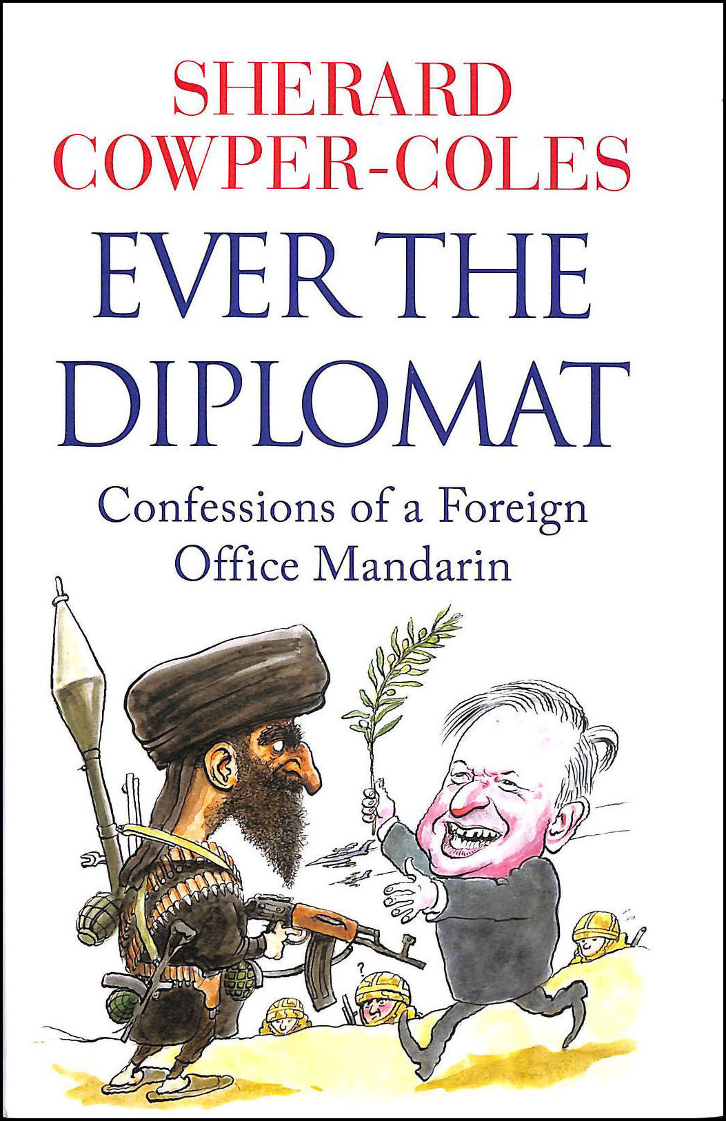 Ever the Diplomat: Confessions of a Foreign Office Mandarin, Cowper-Coles, Sherard